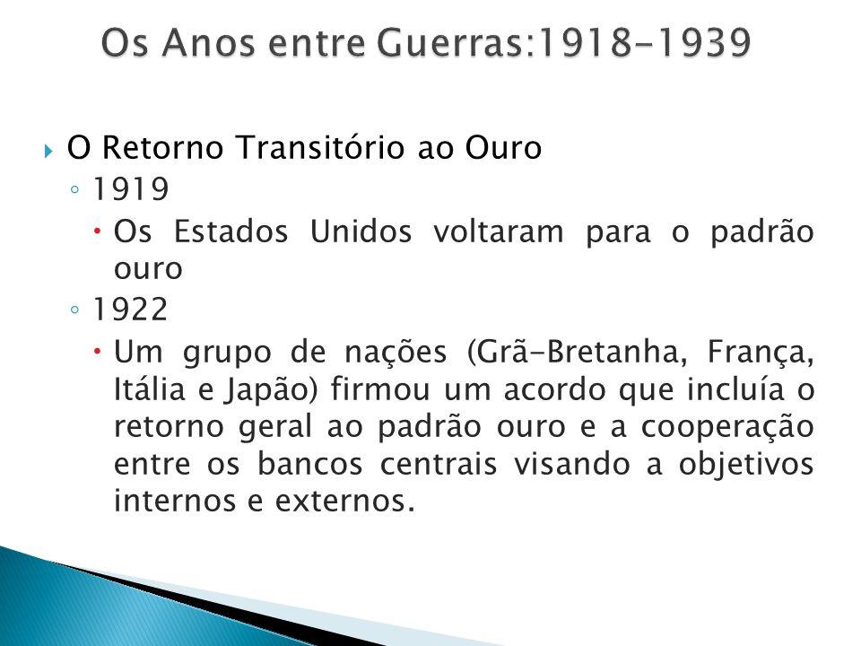  O Retorno Transitório ao Ouro ◦ 1919  Os Estados Unidos voltaram para o padrão ouro ◦ 1922  Um grupo de nações (Grã-Bretanha, França, Itália e Jap