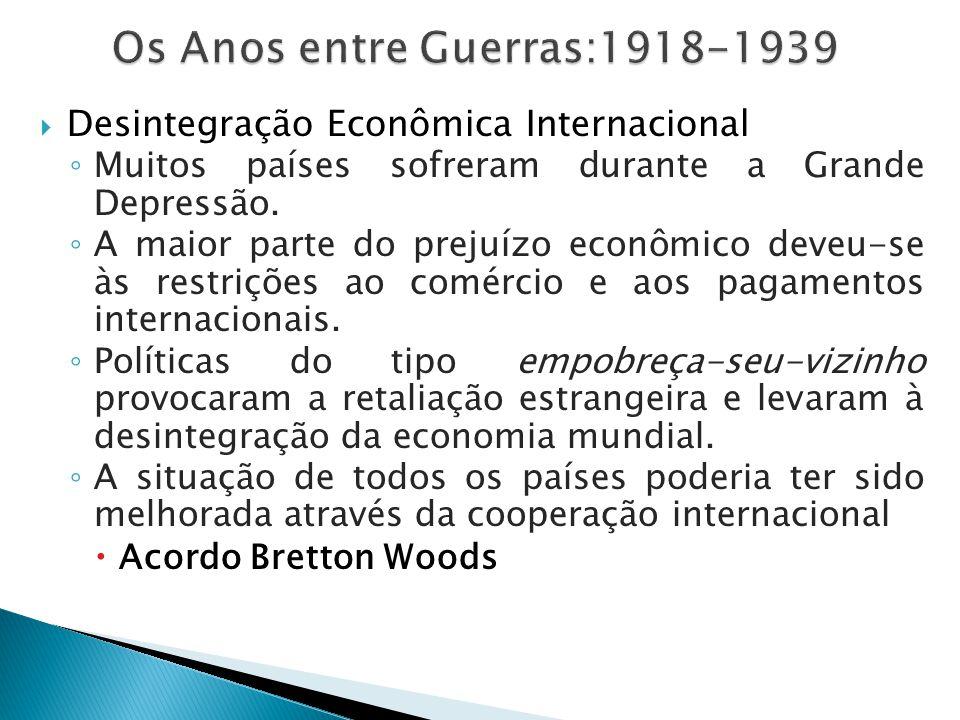  Desintegração Econômica Internacional ◦ Muitos países sofreram durante a Grande Depressão. ◦ A maior parte do prejuízo econômico deveu-se às restriç