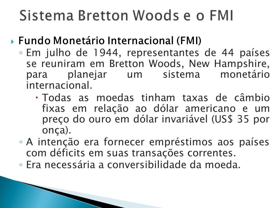  Fundo Monetário Internacional (FMI) ◦ Em julho de 1944, representantes de 44 países se reuniram em Bretton Woods, New Hampshire, para planejar um si