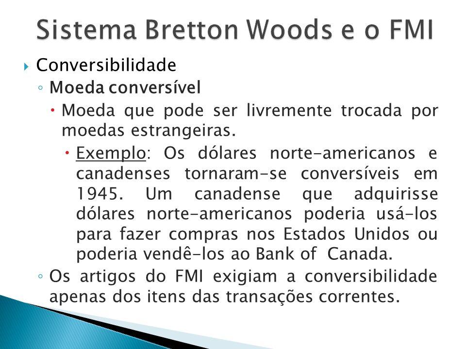  Conversibilidade ◦ Moeda conversível  Moeda que pode ser livremente trocada por moedas estrangeiras.  Exemplo: Os dólares norte-americanos e canad