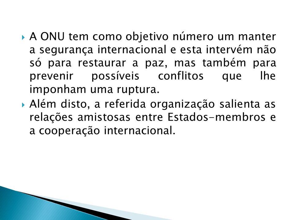  A ONU tem como objetivo número um manter a segurança internacional e esta intervém não só para restaurar a paz, mas também para prevenir possíveis c