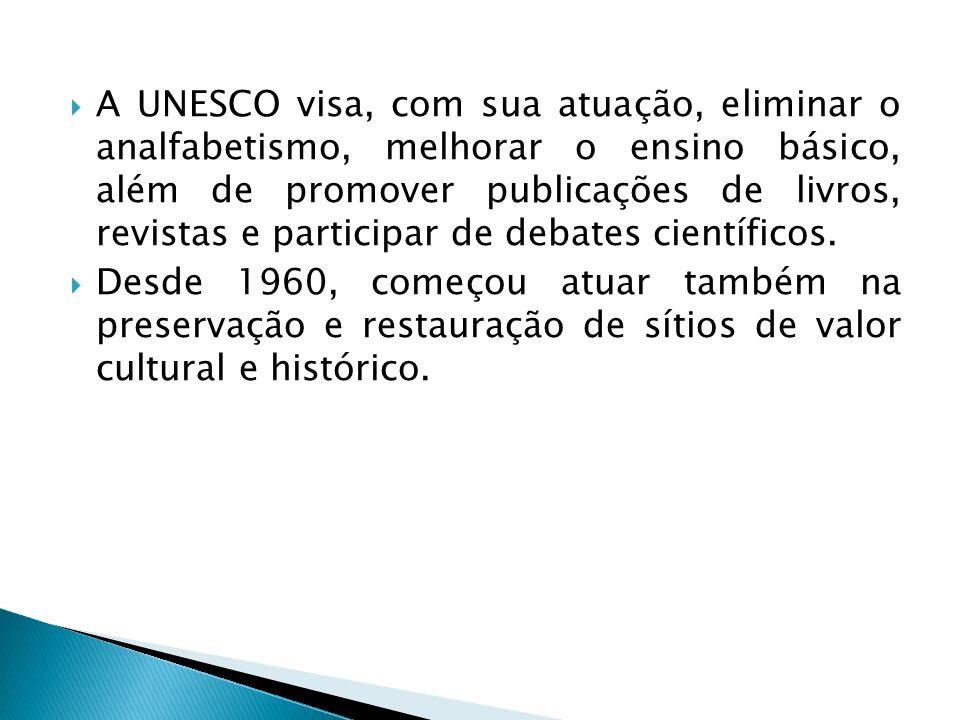  A UNESCO visa, com sua atuação, eliminar o analfabetismo, melhorar o ensino básico, além de promover publicações de livros, revistas e participar de