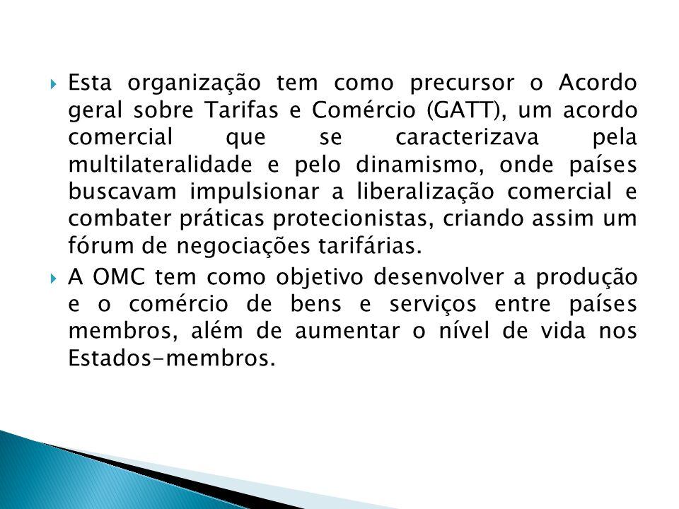  Esta organização tem como precursor o Acordo geral sobre Tarifas e Comércio (GATT), um acordo comercial que se caracterizava pela multilateralidade