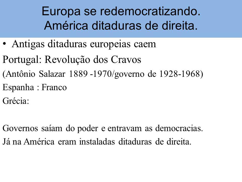 Europa se redemocratizando. América ditaduras de direita. Antigas ditaduras europeias caem Portugal: Revolução dos Cravos (Antônio Salazar 1889 -1970/