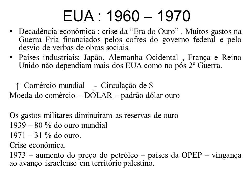 """EUA : 1960 – 1970 Decadência econômica : crise da """"Era do Ouro"""". Muitos gastos na Guerra Fria financiados pelos cofres do governo federal e pelo desvi"""