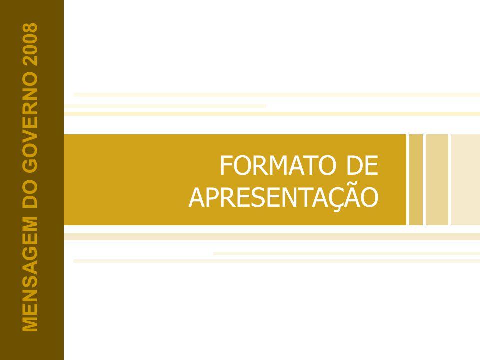 FORMATO DE APRESENTAÇÃO MENSAGEM DO GOVERNO 2008