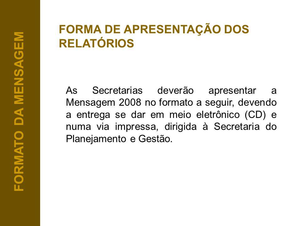 FORMATO DA MENSAGEM As Secretarias deverão apresentar a Mensagem 2008 no formato a seguir, devendo a entrega se dar em meio eletrônico (CD) e numa via