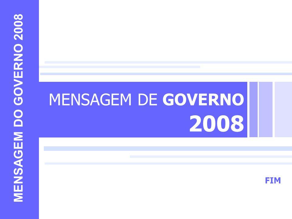 FIM MENSAGEM DE GOVERNO 2008 MENSAGEM DO GOVERNO 2008 FIM