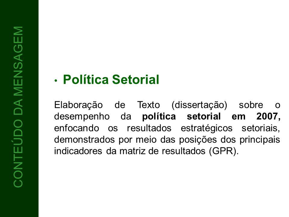 CONTEÚDO CONTEÚDO DA MENSAGEM Política Setorial Elaboração de Texto (dissertação) sobre o desempenho da política setorial em 2007, enfocando os result