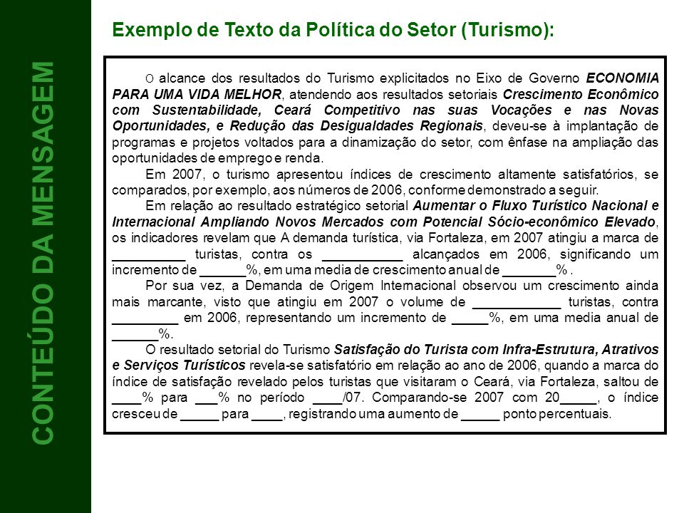 3 CONTEÚDO Exemplo de Texto da Política do Setor (Turismo): O alcance dos resultados do Turismo explicitados no Eixo de Governo ECONOMIA PARA UMA VIDA