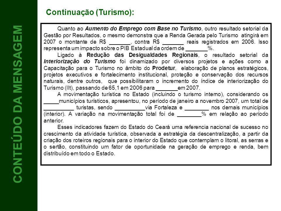 4 CONTEÚDO CONTEÚDO DA MENSAGEM Realizações de 2007 Apresentação de forma itemizada, classificada por assunto, considerando: As principais realizações, tendo como base as Propostas para 2007 , constantes do Documento da Mensagem 2007, anexo do manual da mensagem/2008 e disponível no site www.seplag.ce.gov.br;www.seplag.ce.gov.br Projetos inseridos no MAPP (Monitoramento de Ações e Projetos Prioritários) iniciados em 2007; e Manutenção das unidades de atendimento setoriais (manutenção/custeio finalístico).
