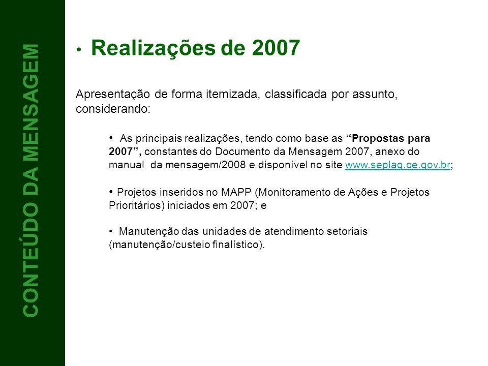 4 CONTEÚDO CONTEÚDO DA MENSAGEM Realizações de 2007 Apresentação de forma itemizada, classificada por assunto, considerando: As principais realizações