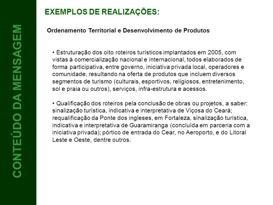 4 CONTEÚDO CONTEÚDO DA MENSAGEM Ordenamento Territorial e Desenvolvimento de Produtos Estruturação dos oito roteiros turísticos implantados em 2005, c