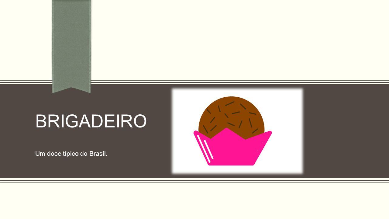 BRIGADEIRO Um doce típico do Brasil.