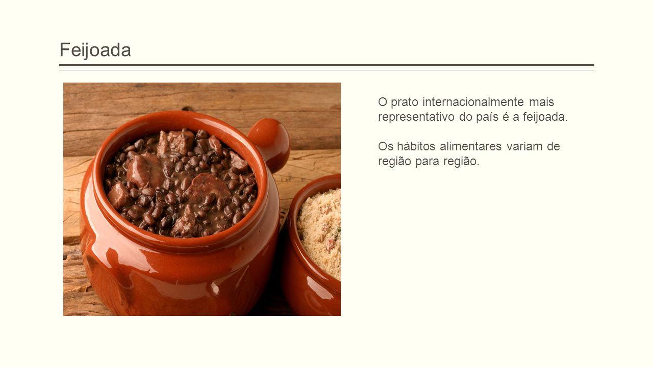 Feijoada O prato internacionalmente mais representativo do país é a feijoada. Os hábitos alimentares variam de região para região.