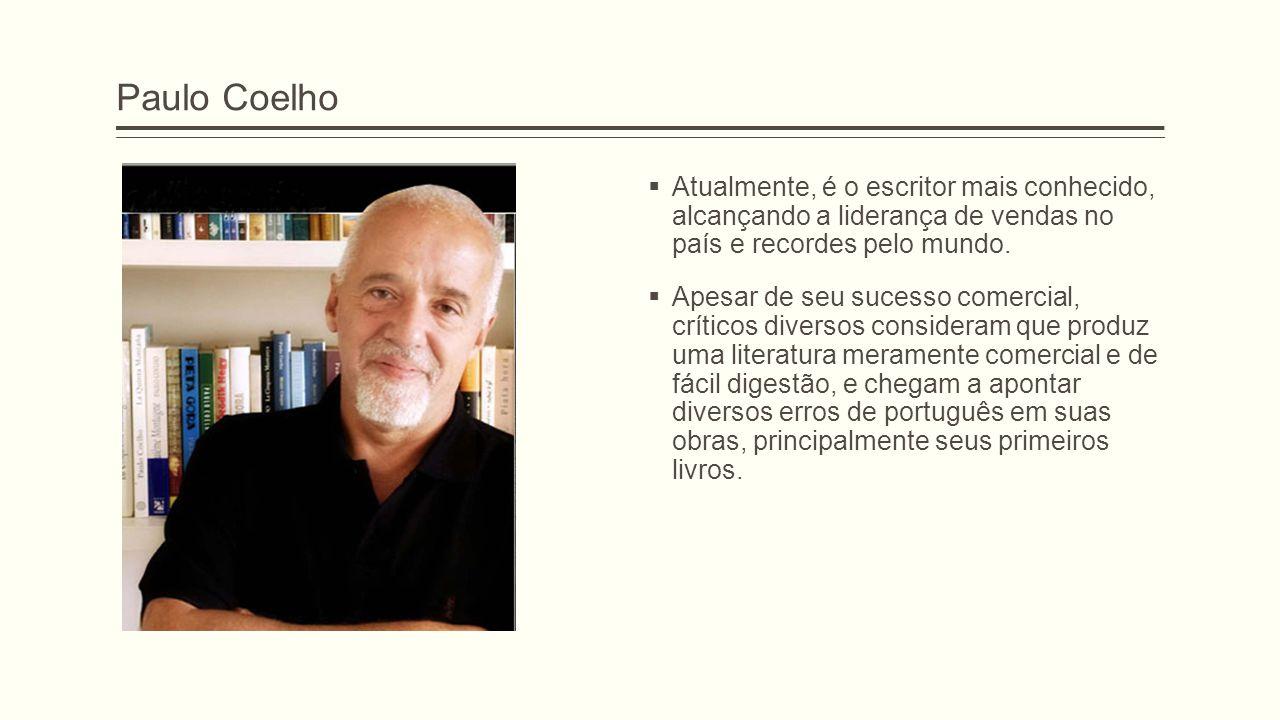 Paulo Coelho  Atualmente, é o escritor mais conhecido, alcançando a liderança de vendas no país e recordes pelo mundo.  Apesar de seu sucesso comerc