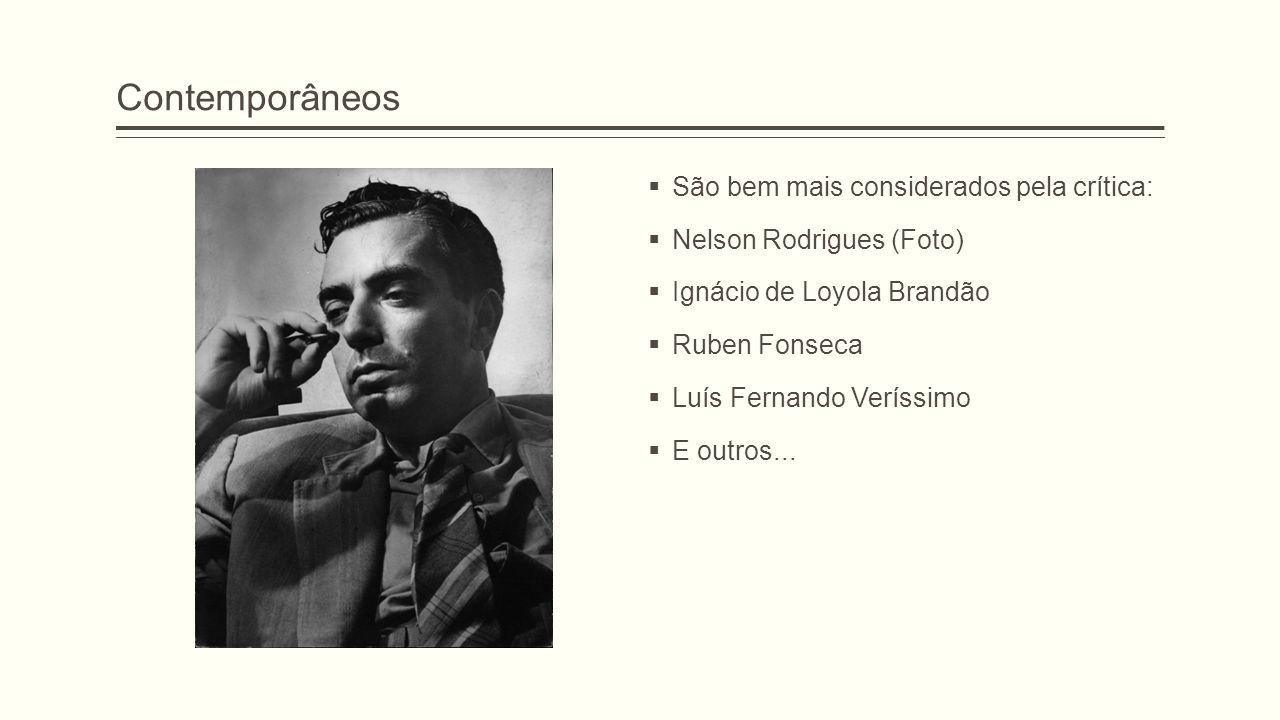 Contemporâneos  São bem mais considerados pela crítica:  Nelson Rodrigues (Foto)  Ignácio de Loyola Brandão  Ruben Fonseca  Luís Fernando Veríssi