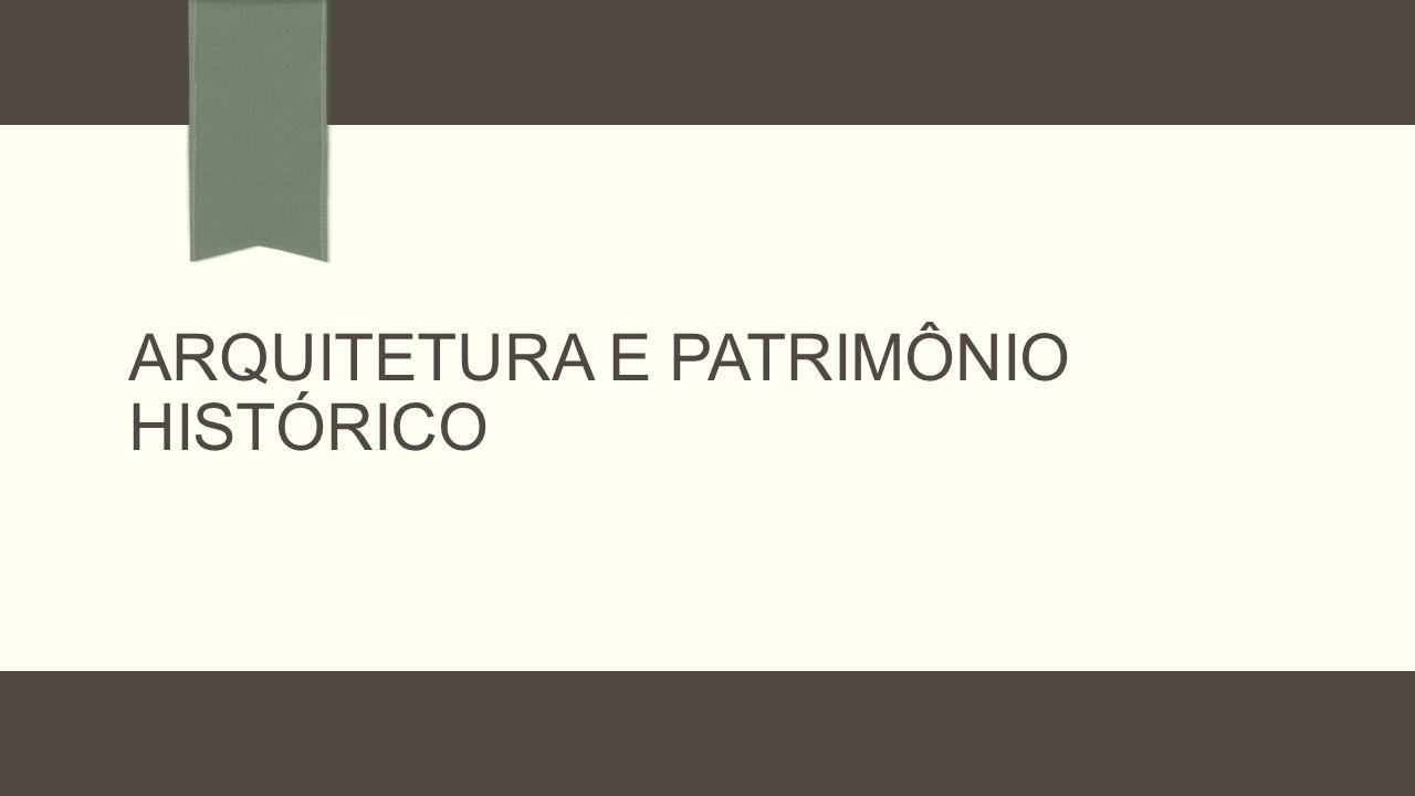 ARQUITETURA E PATRIMÔNIO HISTÓRICO