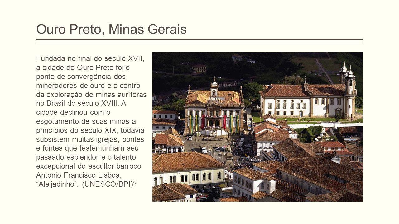 Ouro Preto, Minas Gerais Fundada no final do século XVII, a cidade de Ouro Preto foi o ponto de convergência dos mineradores de ouro e o centro da exp