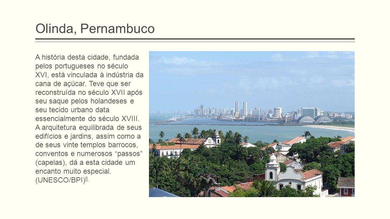Olinda, Pernambuco A história desta cidade, fundada pelos portugueses no século XVI, está vinculada à indústria da cana de açúcar. Teve que ser recons