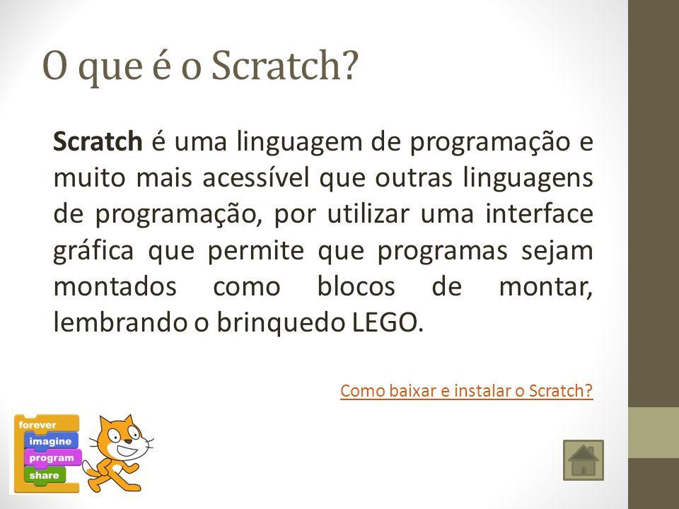 O que é o Scratch? Scratch é uma linguagem de programação e muito mais acessível que outras linguagens de programação, por utilizar uma interface gráf