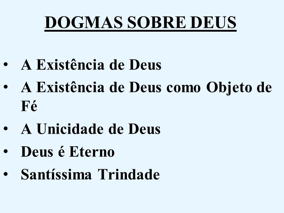 DOGMAS SOBRE DEUS A Existência de Deus A Existência de Deus como Objeto de Fé A Unicidade de Deus Deus é Eterno Santíssima Trindade