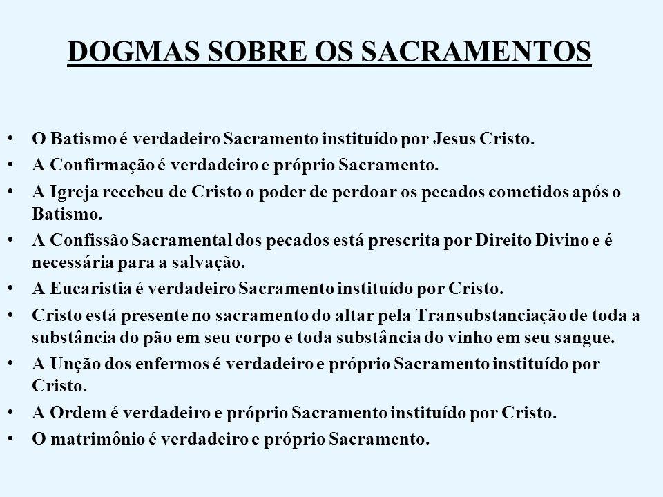 DOGMAS SOBRE OS SACRAMENTOS O Batismo é verdadeiro Sacramento instituído por Jesus Cristo. A Confirmação é verdadeiro e próprio Sacramento. A Igreja r