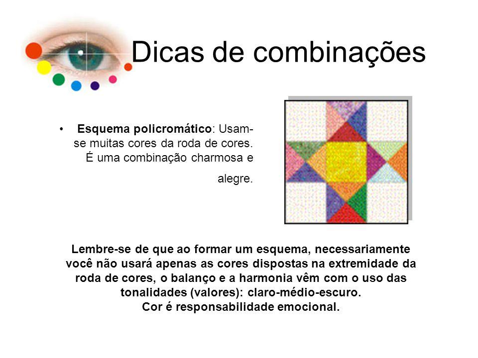 Dicas de combinações Esquema policromático: Usam- se muitas cores da roda de cores. É uma combinação charmosa e alegre. Lembre-se de que ao formar um