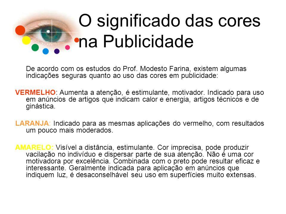 De acordo com os estudos do Prof. Modesto Farina, existem algumas indicações seguras quanto ao uso das cores em publicidade: VERMELHO: Aumenta a atenç