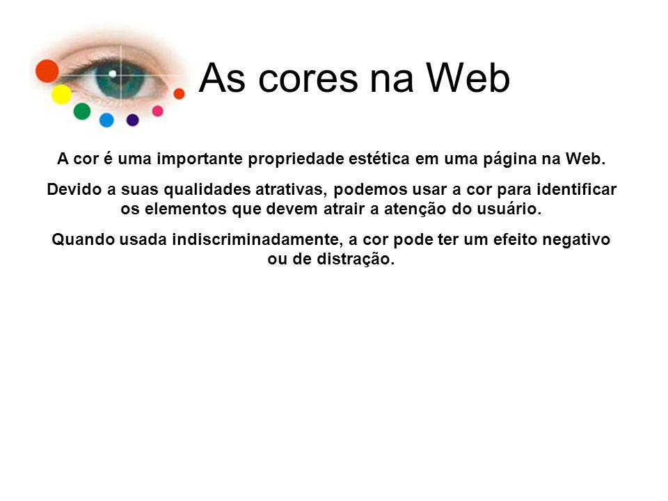 As cores na Web A cor é uma importante propriedade estética em uma página na Web. Devido a suas qualidades atrativas, podemos usar a cor para identifi