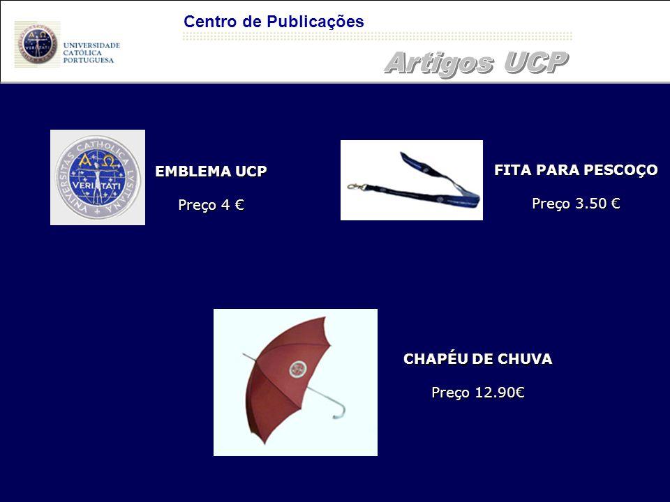 Centro de Publicações FITA PARA PESCOÇO Preço 3.50 € EMBLEMA UCP Preço 4 € CHAPÉU DE CHUVA Preço 12.90€