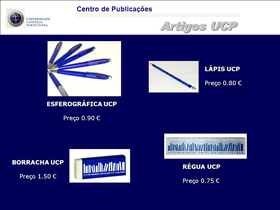 ESFEROGRÁFICA UCP Preço 0.90 € LÁPIS UCP Preço 0.80 € Centro de Publicações BORRACHA UCP Preço 1.50 € RÉGUA UCP Preço 0.75 €