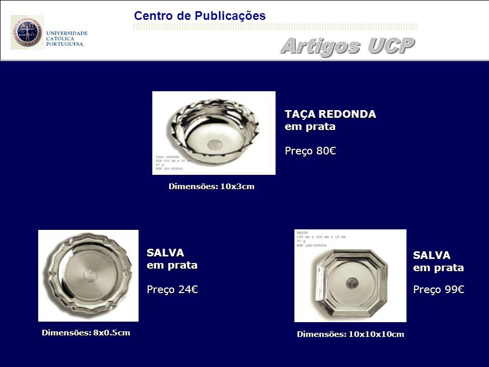 Centro de Publicações TAÇA REDONDA em prata Preço 80€ SALVA em prata Preço 99€ SALVA em prata Preço 24€ Dimensões: 10x3cm Dimensões: 8x0.5cm Dimensões: 10x10x10cm