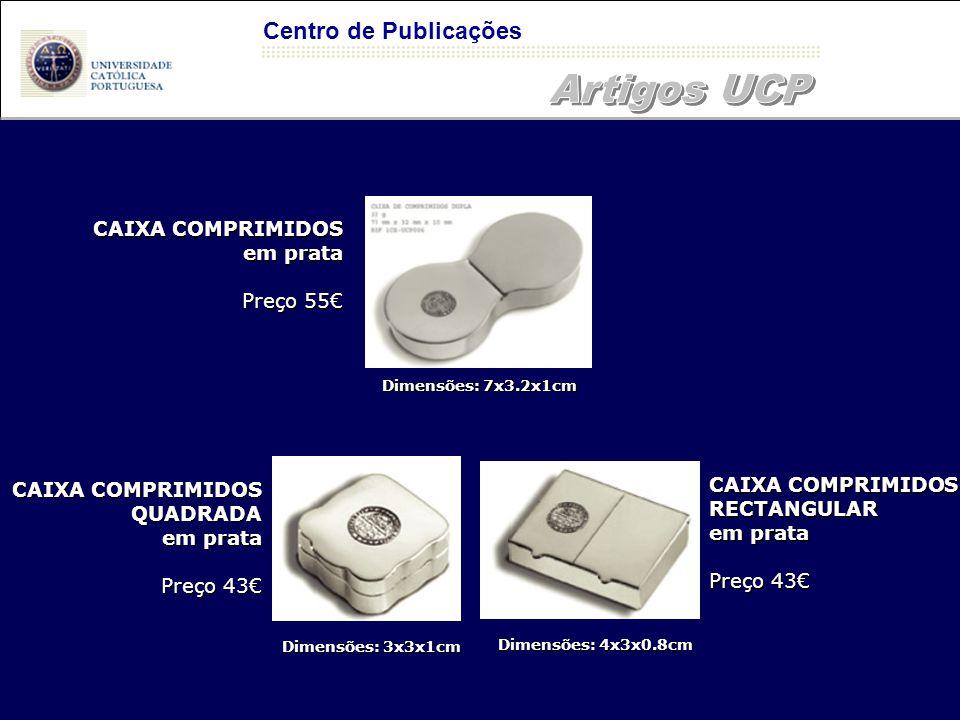 Centro de Publicações CAIXA COMPRIMIDOS em prata Preço 55€ CAIXA COMPRIMIDOS RECTANGULAR em prata Preço 43€ CAIXA COMPRIMIDOS QUADRADA em prata Preço 43€ Dimensões: 7x3.2x1cm Dimensões: 3x3x1cm Dimensões: 4x3x0.8cm
