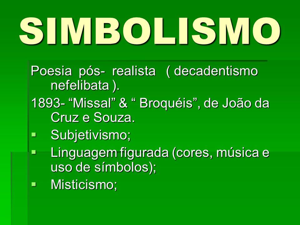 SIMBOLISMO Poesia pós- realista ( decadentismo nefelibata ).