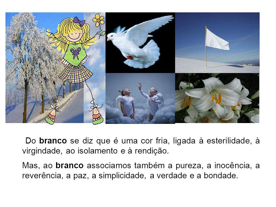 BRANCO O branco evoca o frio, de que a neve é um bom exemplo.