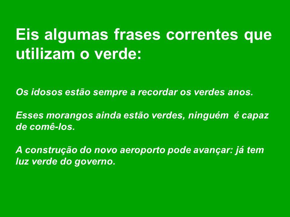 Ao verde associam-se vários atributos: juventude, frescura, esperança, riqueza, boa sorte e permissão. Não é por acaso que, nos semáforos, o verde ind