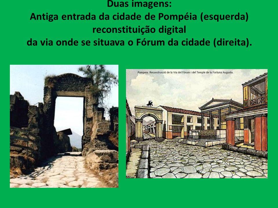 Duas imagens: Antiga entrada da cidade de Pompéia (esquerda) reconstituição digital da via onde se situava o Fórum da cidade (direita).
