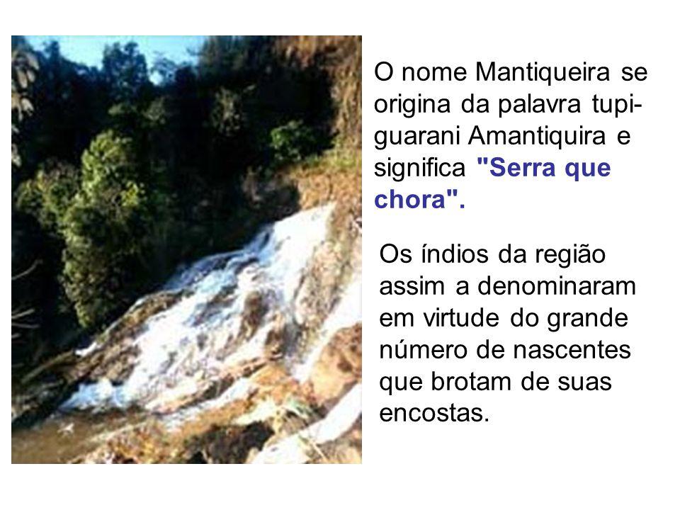 O nome Mantiqueira se origina da palavra tupi- guarani Amantiquira e significa Serra que chora .