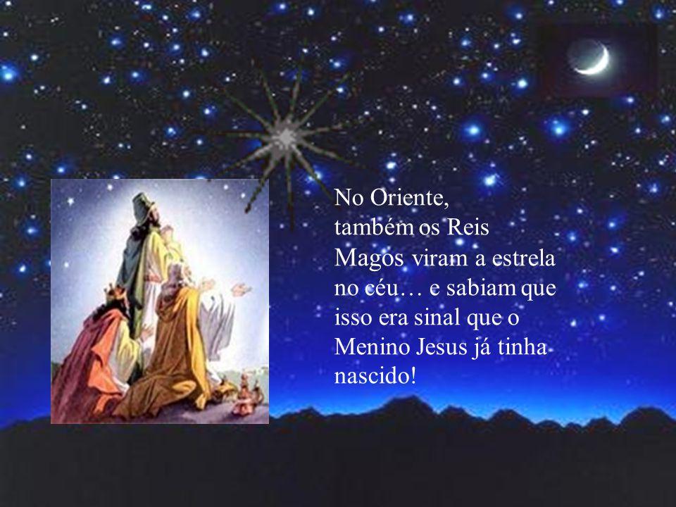 No Oriente, também os Reis Magos viram a estrela no céu… e sabiam que isso era sinal que o Menino Jesus já tinha nascido!