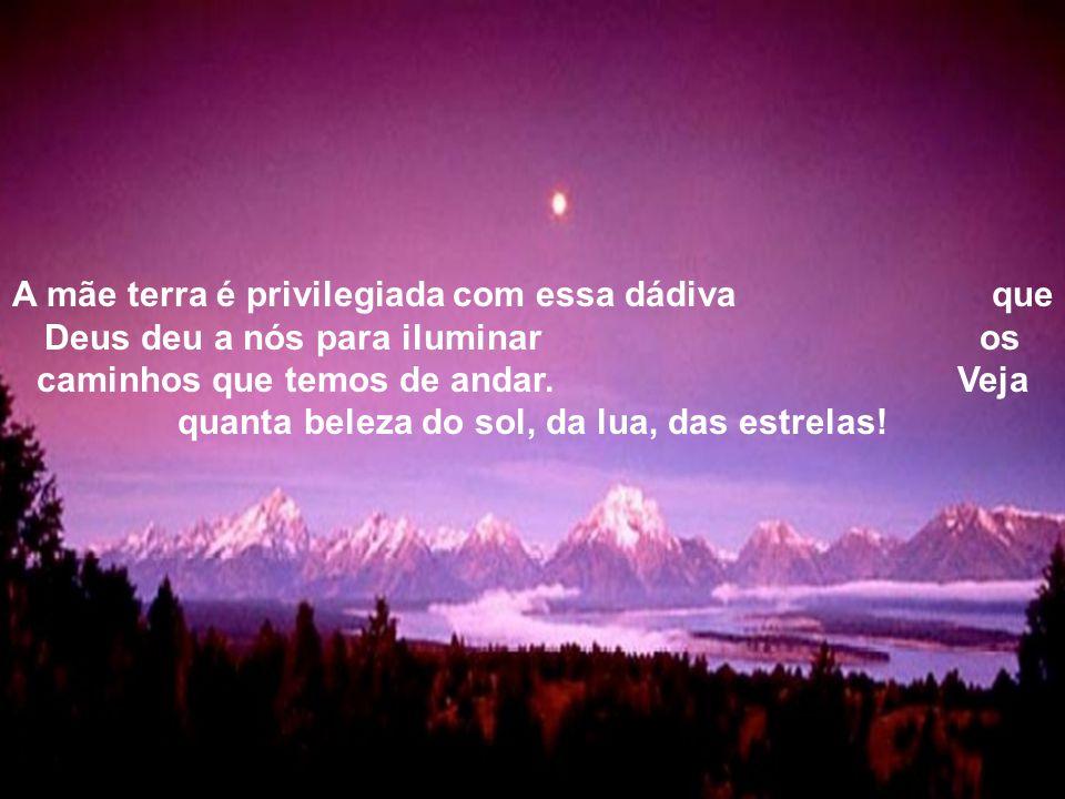 O sol, a Lua, as Estrelas e toda a Natureza!!.