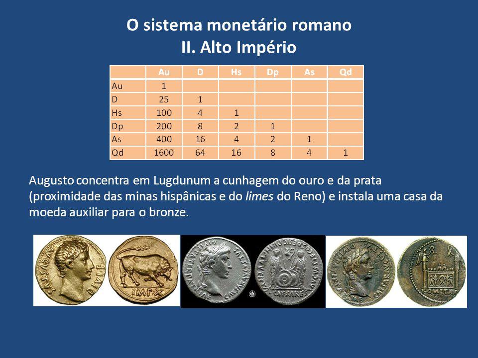 O sistema monetário romano II. Alto Império Augusto concentra em Lugdunum a cunhagem do ouro e da prata (proximidade das minas hispânicas e do limes d