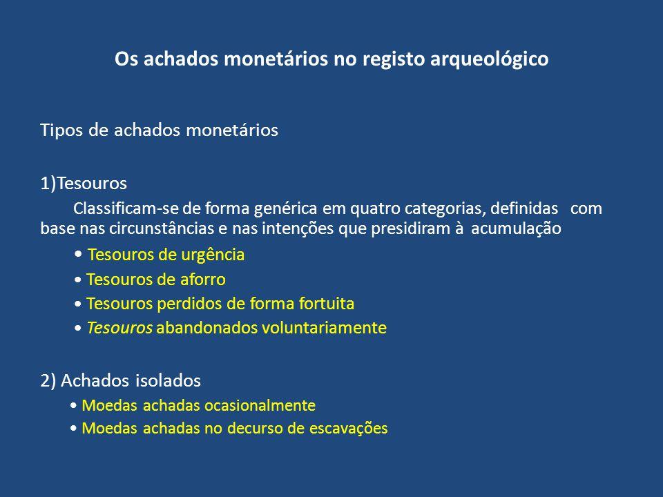 Os achados monetários no registo arqueológico Tipos de achados monetários 1)Tesouros Classificam-se de forma genérica em quatro categorias, definidasc
