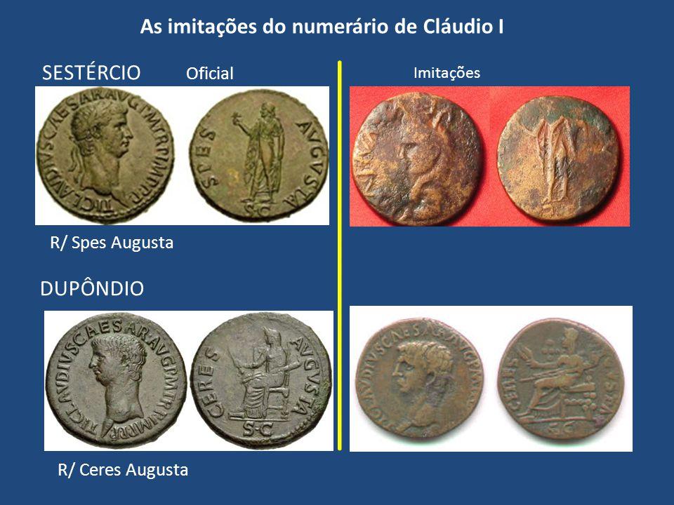 R/ Spes Augusta R/ Ceres Augusta As imitações do numerário de Cláudio I SESTÉRCIO Oficial DUPÔNDIO Imitações