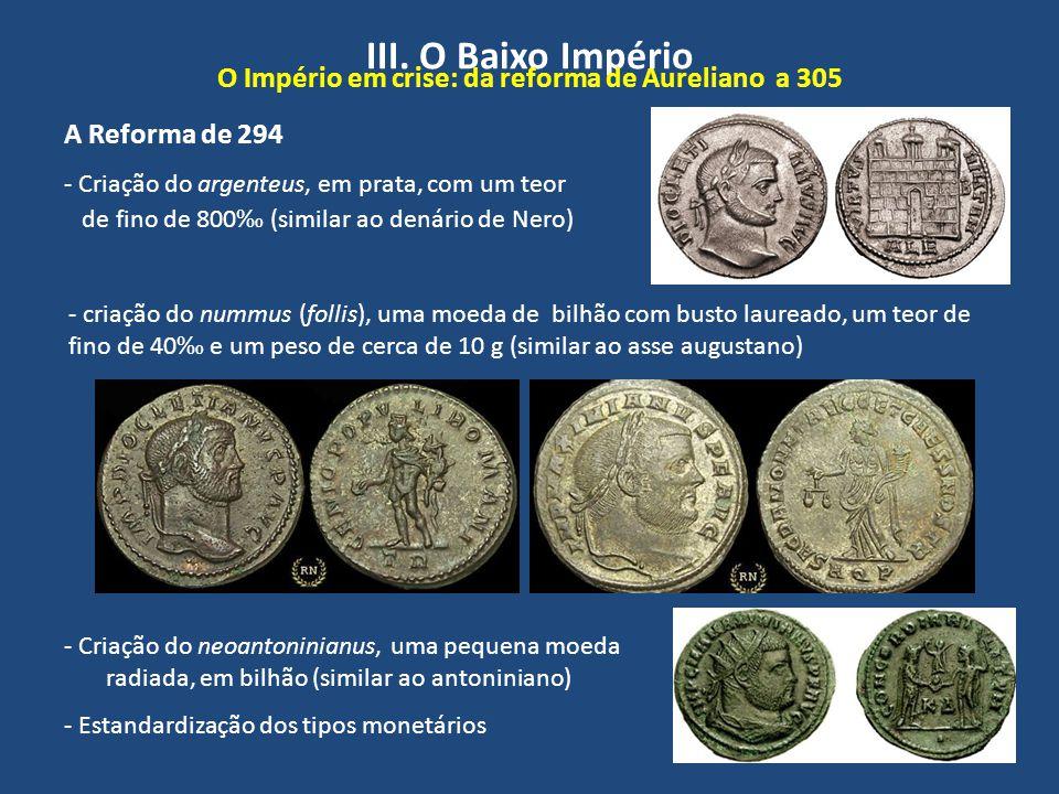 A Reforma de 294 - Criação do argenteus, em prata, com um teor de fino de 800‰ (similar ao denário de Nero) III. O Baixo Império O Império em crise: d
