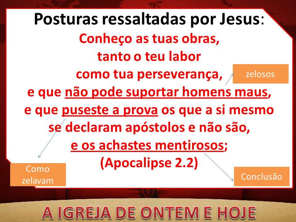 Posturas ressaltadas por Jesus: Conheço as tuas obras, tanto o teu labor como tua perseverança, e que não pode suportar homens maus, e que puseste a p