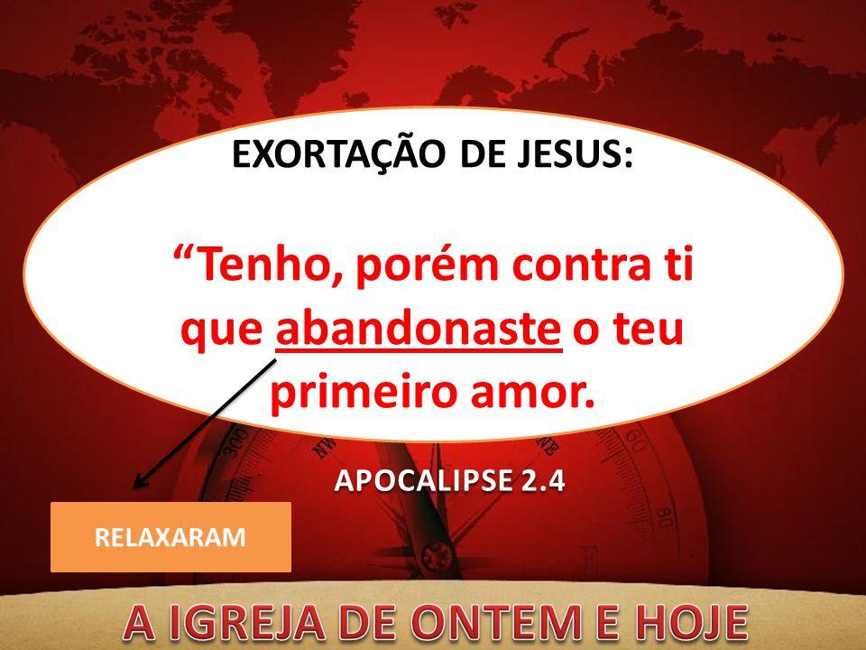 """RELAXARAM EXORTAÇÃO DE JESUS: """"Tenho, porém contra ti que abandonaste o teu primeiro amor. APOCALIPSE 2.4"""