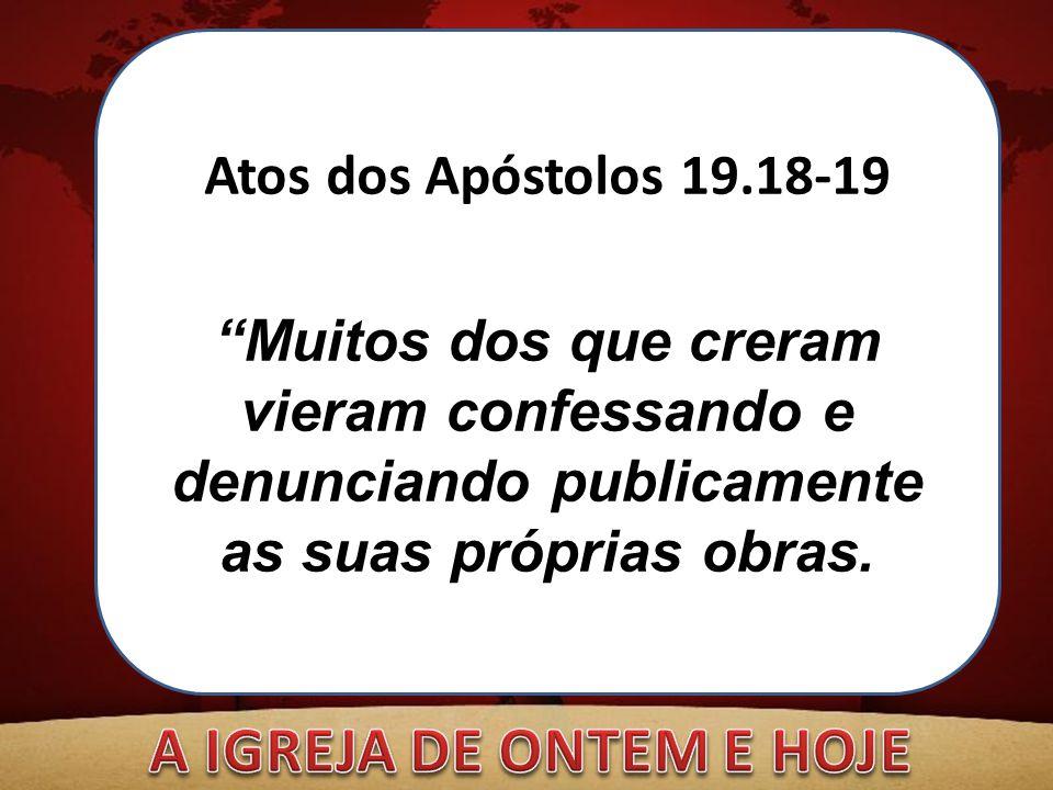 """Atos dos Apóstolos 19.18-19 """"Muitos dos que creram vieram confessando e denunciando publicamente as suas próprias obras."""