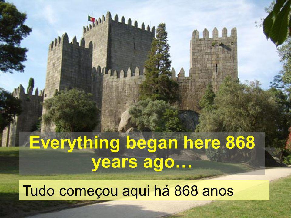 Everything began here 868 years ago… Tudo começou aqui há 868 anos