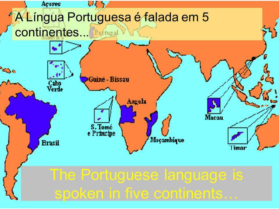 The Portuguese language is spoken in five continents… A Língua Portuguesa é falada em 5 continentes...